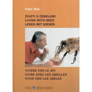 Živeti s čebelami = Living with bees = Leben mit Bienen = Vivere con le api = Vivre avec les abeilles = Vivir con las abejas
